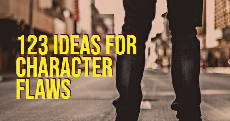 123 Ideas For Character Flaws