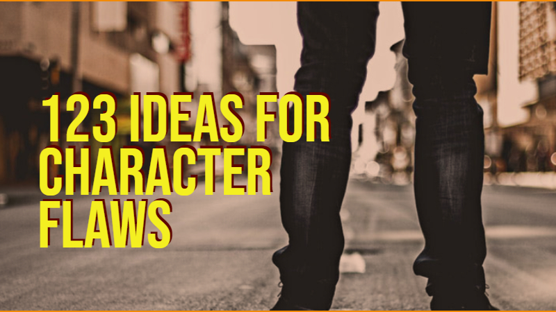 123 Ideas For Character Flaws A Writer S Resource Writers Write