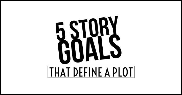5 Story Goals That Define A Plot