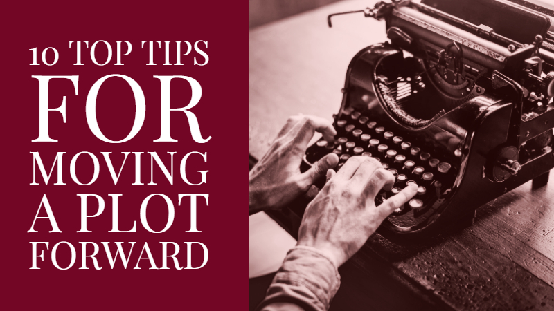 10 Top Tips For Moving A Plot Forward