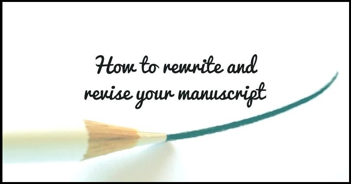 How To Rewrite And Revise Your Manuscript