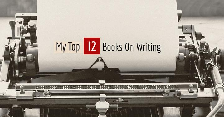 My Top 12 Books On Writing
