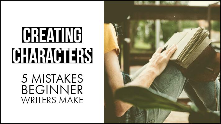 Creating Characters - 5 Mistakes Beginner Writers Make