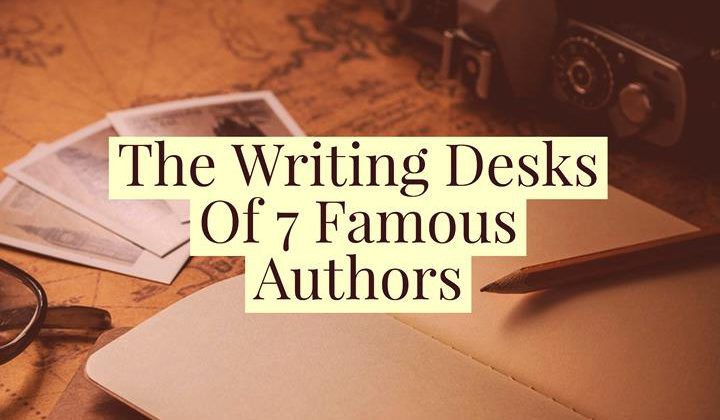writing desks of 7 famous authors
