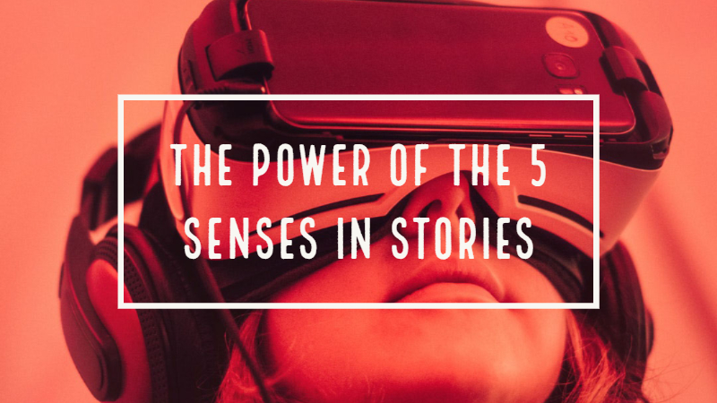 The Power Of The 5 Senses In Stories