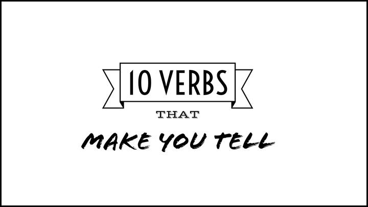 Avoid These10 Verbs That Make You Tell