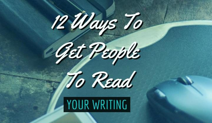 ways to get people to read your writing