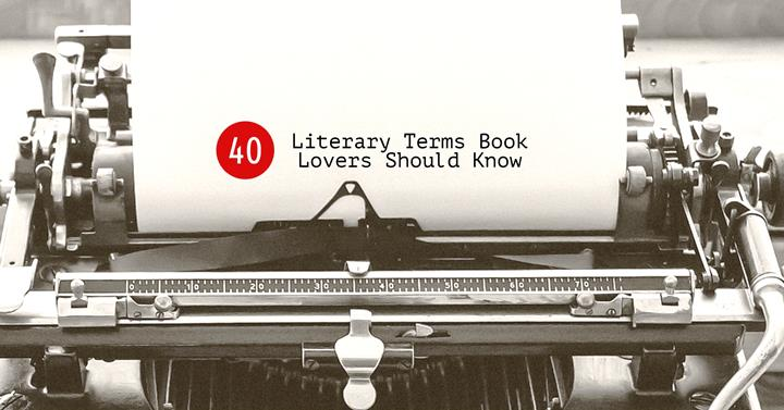 40 Literary Terms Book Lovers Should Know