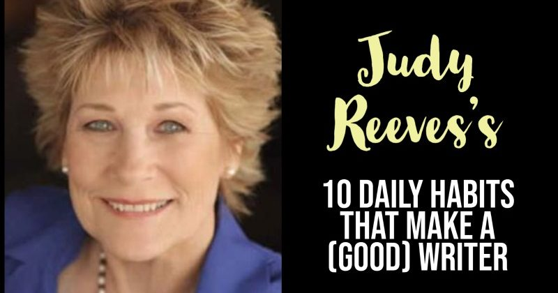 Judy Reeves's 10 Daily Habits That Make a (Good) Writer