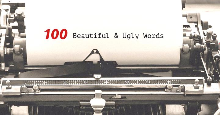 100 Beautiful And Ugly Words - Writers Write