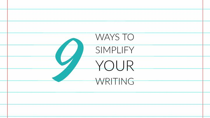 9 Easy Ways To Simplify Your Writing