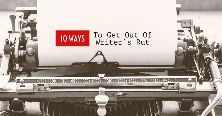 10 Ways To Get Out Of Writer's Rut