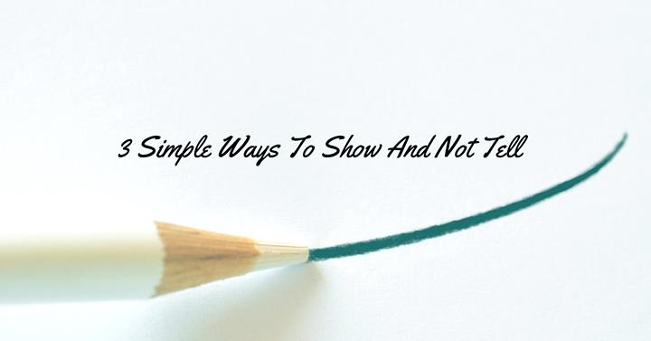 3 Simple Ways To Show And Not Tell