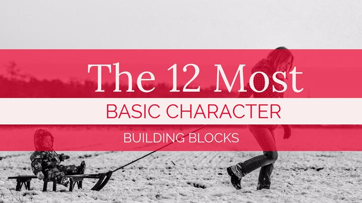 The 12 Most Basic Character Building Blocks