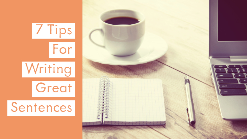 7 Tips For Writing Great Sentences