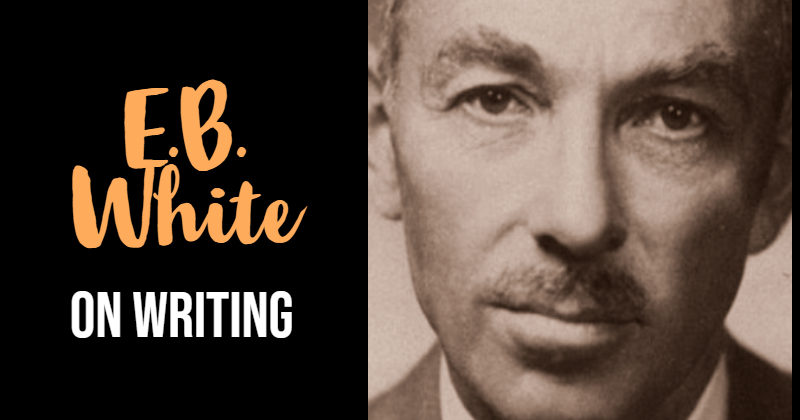 E.B. White On Writing With Style