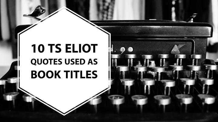 Book Titles In Quotes Cool 48 TS Eliot Quotes Used As Book Titles Writers Write