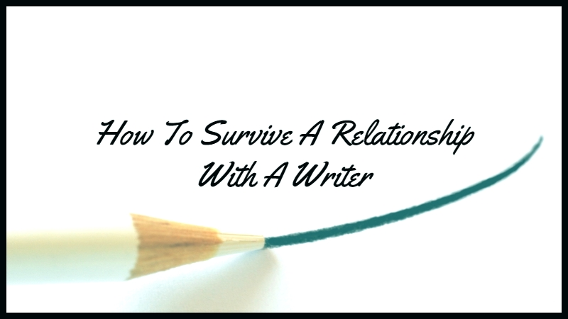 10 Tips To Survive A Relationship With A Writer