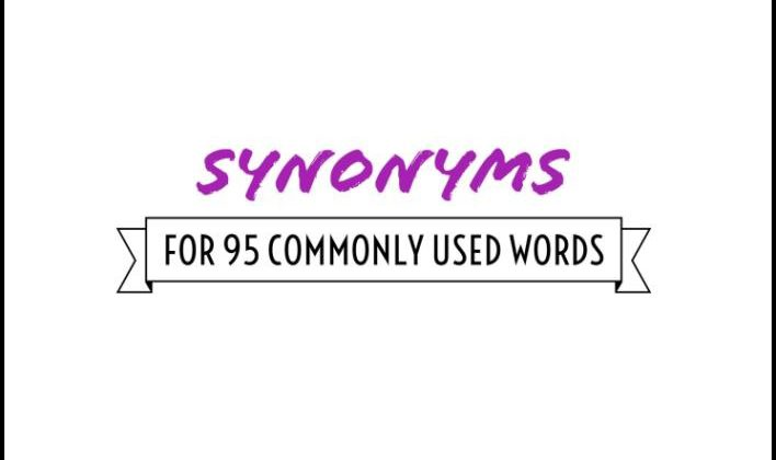 Synonyms For 95 Commonly Used Words