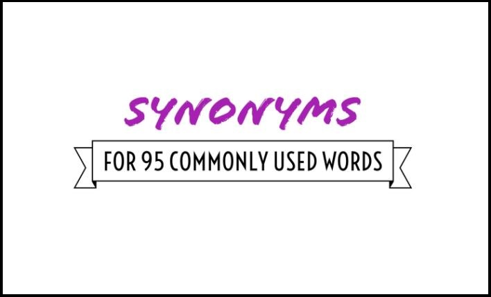 Synonyms For 95 Commonly Used Words - A Mini-Thesaurus For