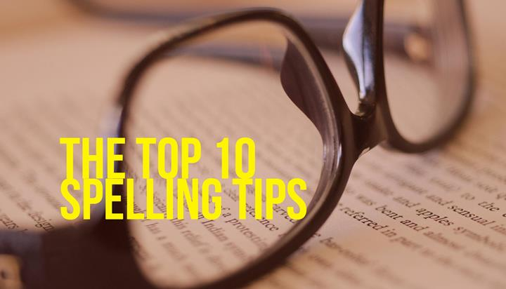 The Top 10 spelling tips