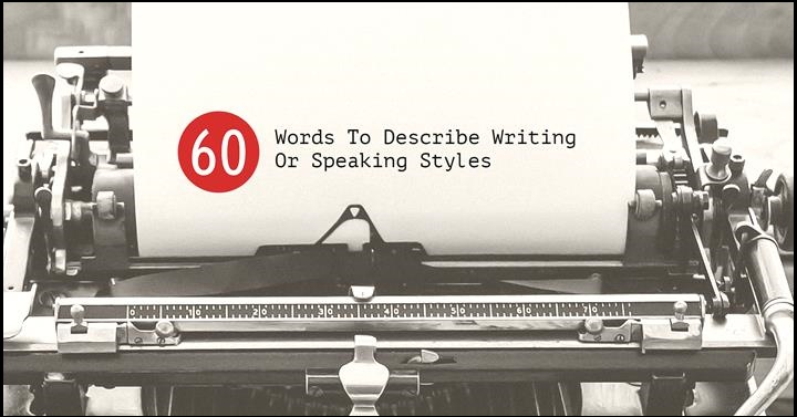 60 Words To Describe Writing Or Speaking Styles
