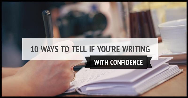 10 Ways To Tell If You're Writing With Confidence