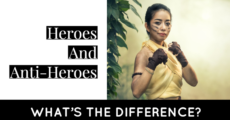 Heroes And Anti-Heroes - What is The Difference