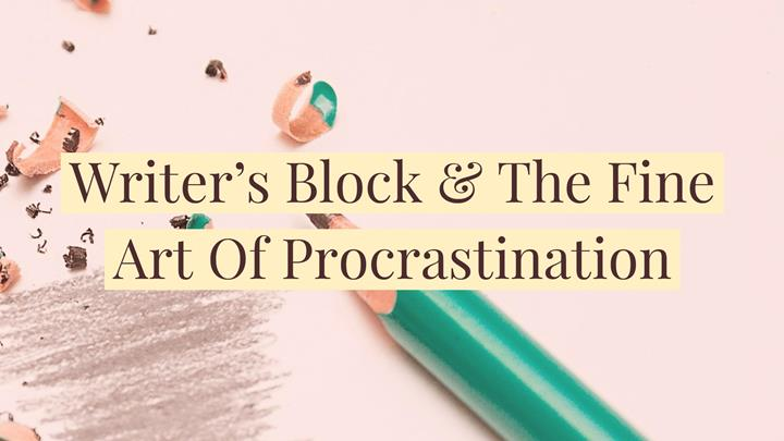 Writer's Block and the Fine Art of Procrastination