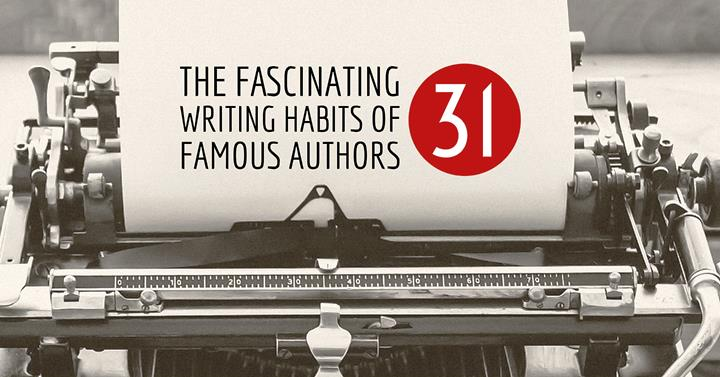 The Fascinating Writing Habits of 31 Famous Authors