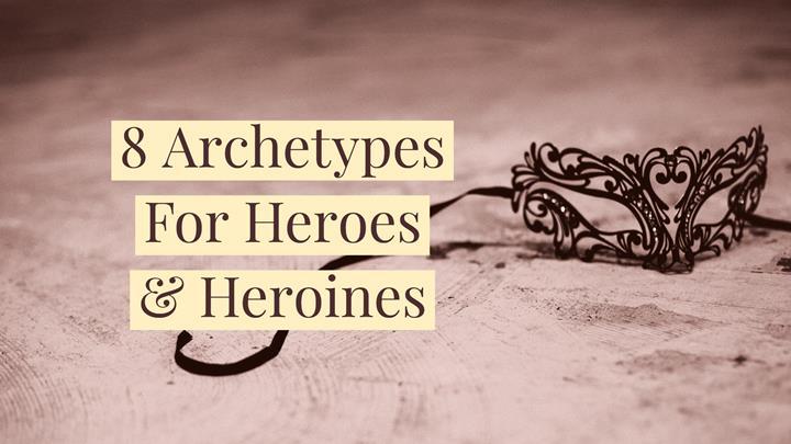 8 Archetypes For Heroes & Heroines