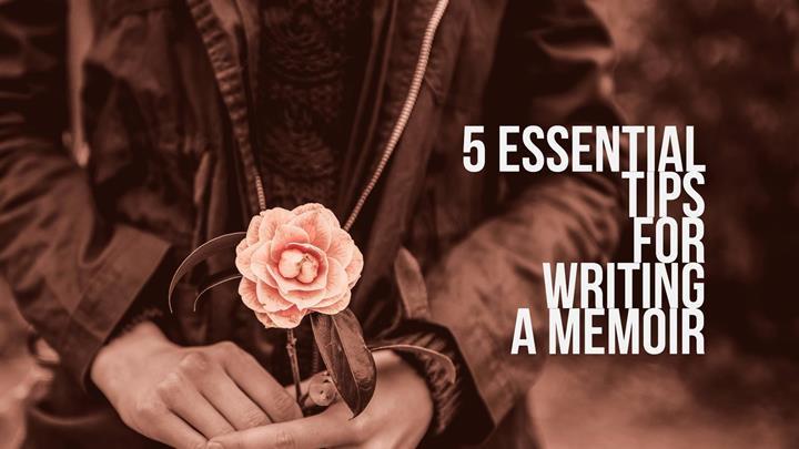 5 Essential Tips For Writing A Memoir