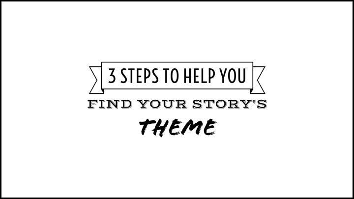 3 Steps That Will Help You Find Your Story's Theme