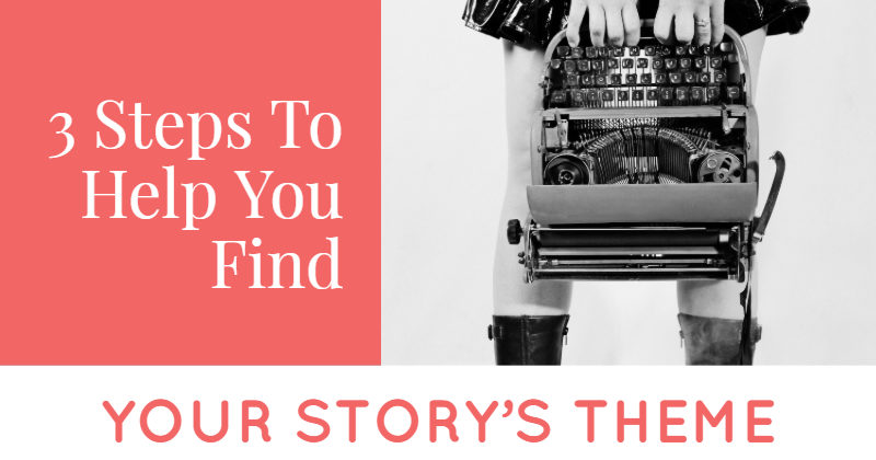 3 Steps To Help You Find Your Story's Theme