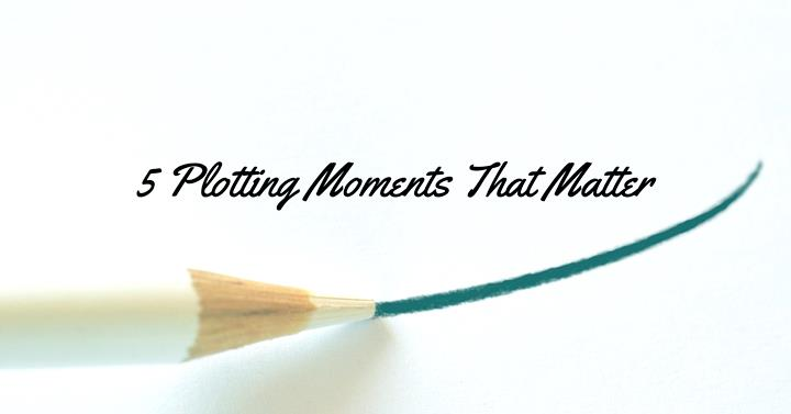 Basic Plot Structure - 5 Plotting Moments That Matter