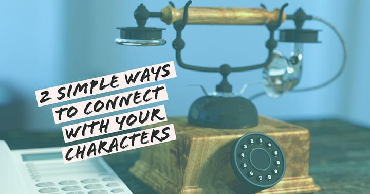 2 Simple Ways To Connect With Your Characters