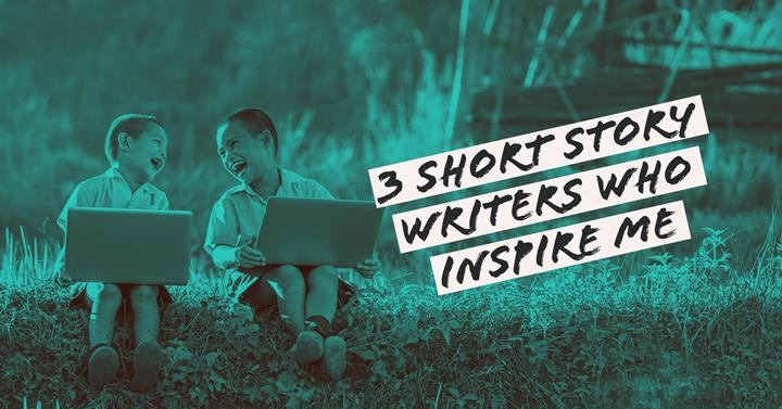 3 Short Story Writers Who Inspire Me