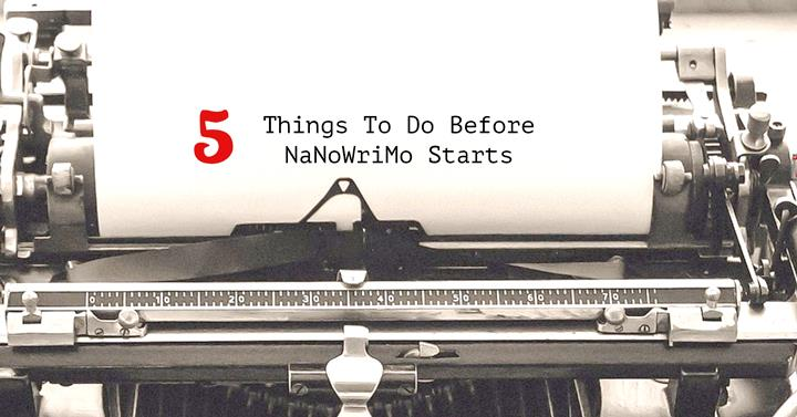 5 Things To Do Before NaNoWriMo Starts