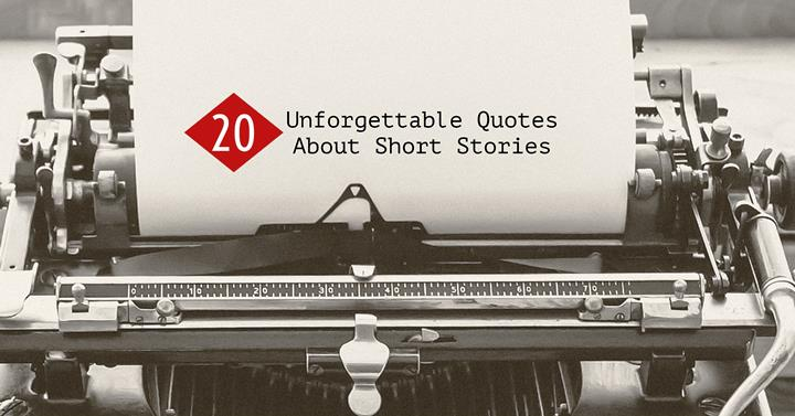 20 Unforgettable Quotes About Short Stories