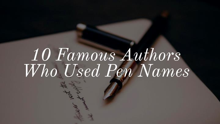 10 Famous Authors Who Used Pen Names