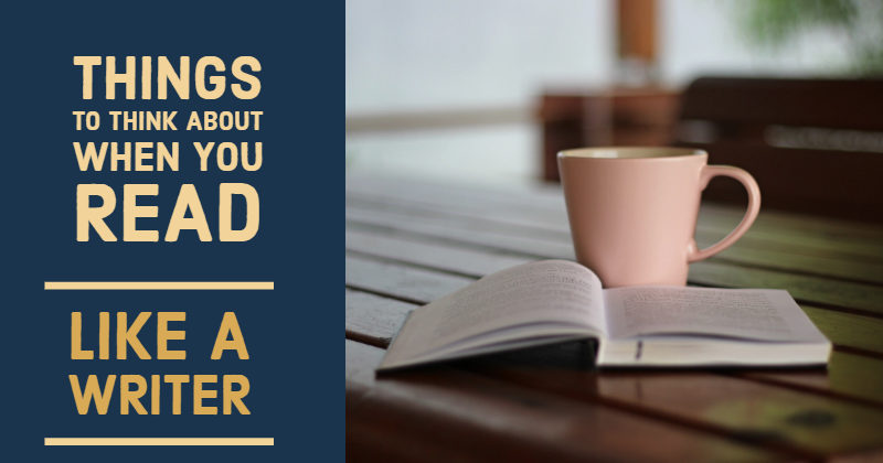 9 Things To Think About When You Read Like A Writer