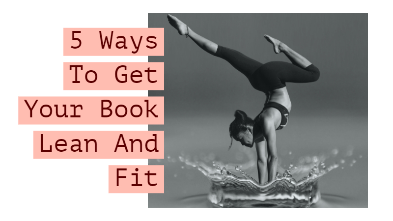 5 Ways To Get Your Book Lean And Fit