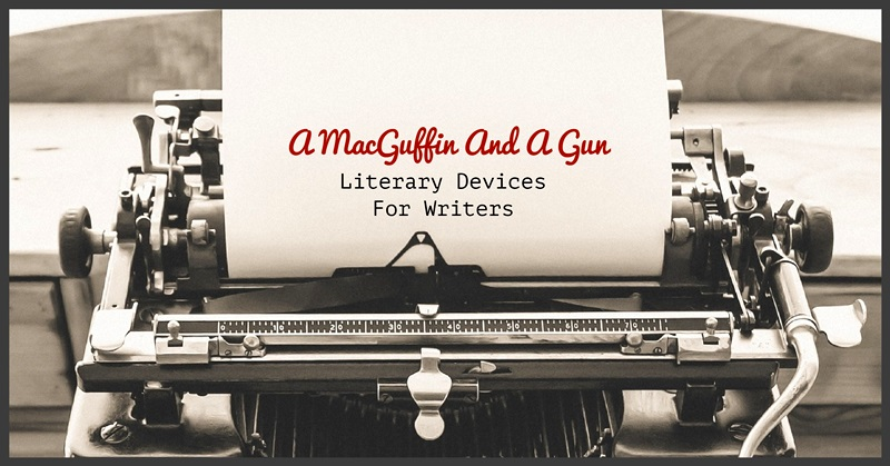 Literary Devices For Writers – A MacGuffin And A Gun
