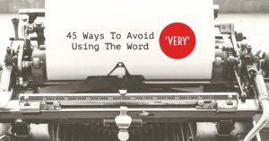 45 Ways To Avoid Using The Word 'Very'