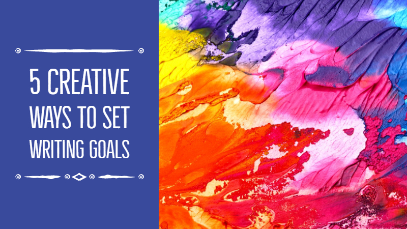 5 Creative Ways To Set Writing Goals