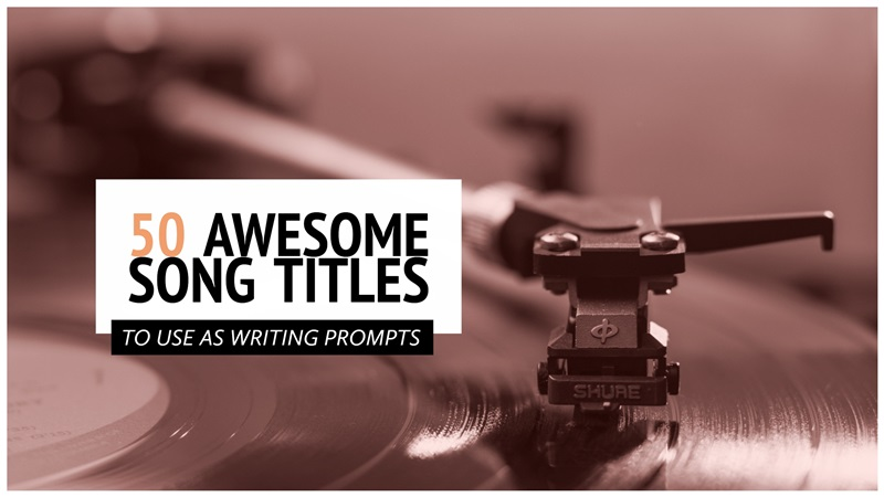50 Awesome Song Titles To Use As Writing Prompts