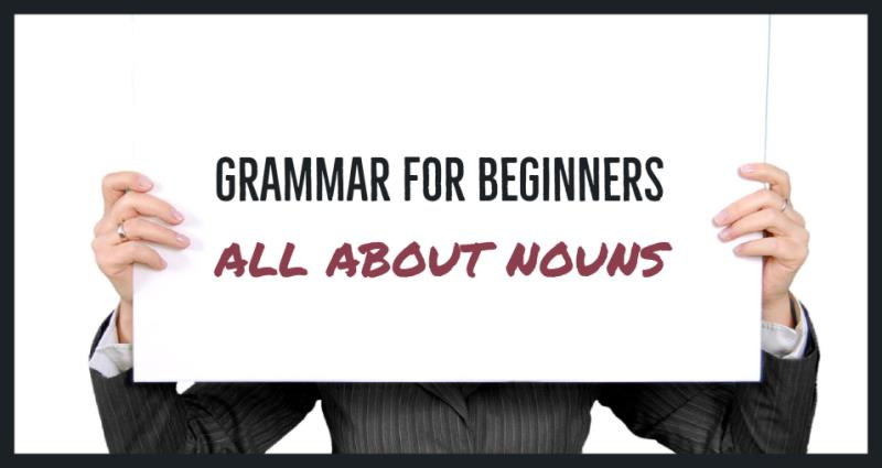Grammar For Beginners: All About Nouns