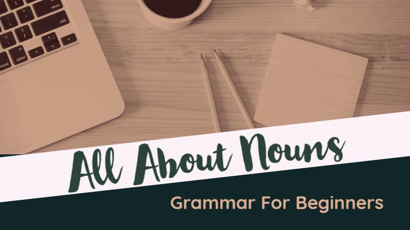 Grammar For Beginners_ All About Nouns