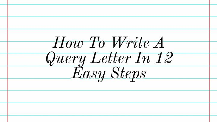 How To Write A Query Letter In 12 Easy Steps - Writers Write