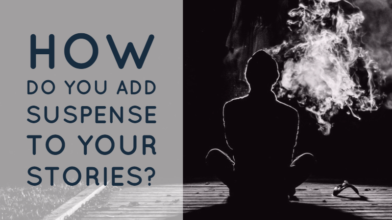 How do you add suspense to your stories?